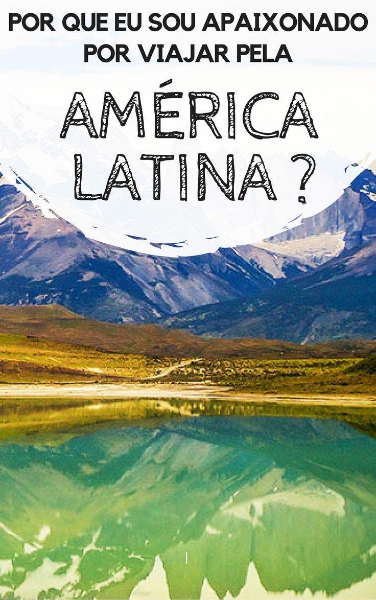 América Latina: Por que eu sou apaixonado por viajar pela América do Sul, Central e México ? Uma reflexão sobre as minhas viagens, e uma tentativa de justificar a minha paixão pelo nosso continente.