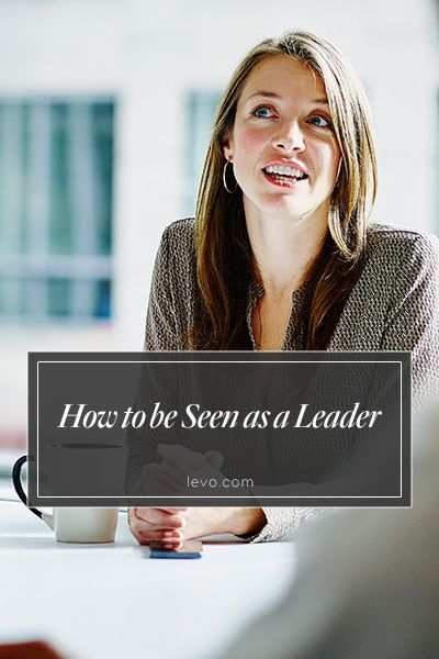 How to be seen as a #leader www.levo.com #levoleague http://www.levo.comarticles/career-advice/how-to-be-a-leader-2