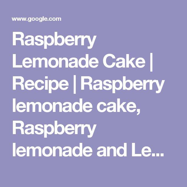 Raspberry Lemonade Cake | Recipe | Raspberry lemonade cake, Raspberry lemonade and Lemonade