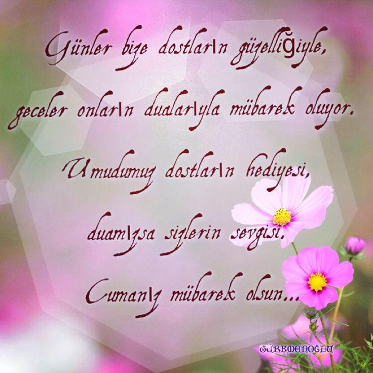 Günler bize dostların güzelliğiyle, geceler onların dualarıyla mübarek oluyor. Umudumuz dostların hediyesi, duamızsa sizlerin sevgisi. Cumanız mübarek olsun…