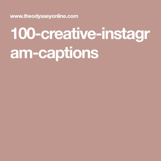 100 Instagram Captions You'll Want To Use Right Now 100-creative-instagram-captions