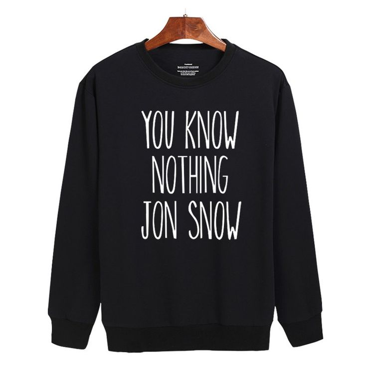 Like and Pin if you want this You know Nothing Jon Snow Sweatshirt  Buy one here - http://www.worldofthrones.net/shop/you-know-nothing-jon-snow-sweatshirt/    FREE Shipping Worldwide!