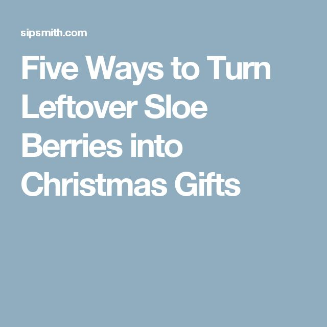 Five Ways to Turn Leftover Sloe Berries into Christmas Gifts