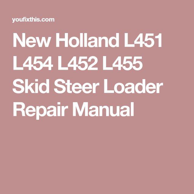 New Holland L451 L454 L452 L455 Skid Steer Loader Repair Manual