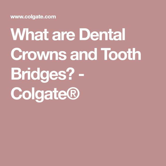 What are Dental Crowns and Tooth Bridges? - Colgate®