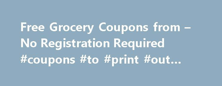 Free Grocery Coupons from – No Registration Required #coupons #to #print #out #for #free http://coupons.remmont.com/free-grocery-coupons-from-no-registration-required-coupons-to-print-out-for-free/  #coupons com sign in # About Coupons.com How does Coupons.com work? Using Coupons.com is simple. Just follow these steps and you'll be on your way to saving on things you use every day: Visit our gallery of Printable Coupons. Click on the offers you'd like to print. It's quick and easy to scan…