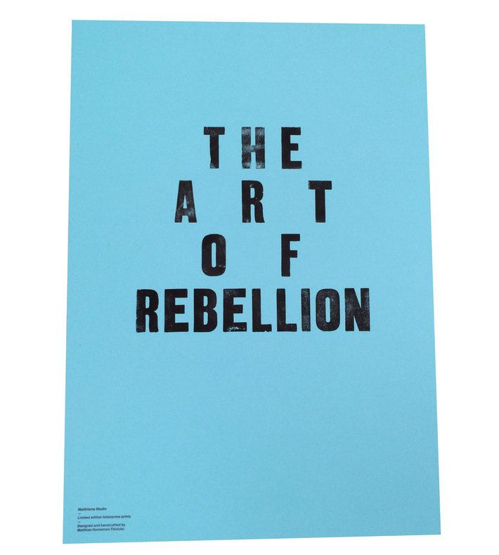 ArtRebels Print  In a collaboration with Matthias Horneman-Thielcke (Matthisme Studio) we have a new limited edition letter press print. Only 10 prints in total, 5 in each color - with a slogan that embodies ArtRebels. It's printed in A2 size on colored paper (blue, brown).