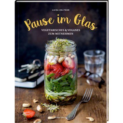 Pause im Glas - Vegetarisches Kochbuch mit leckeren Rezepten für die Mittagspause.