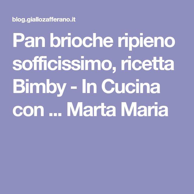 Pan brioche ripieno sofficissimo, ricetta Bimby - In Cucina con ... Marta Maria