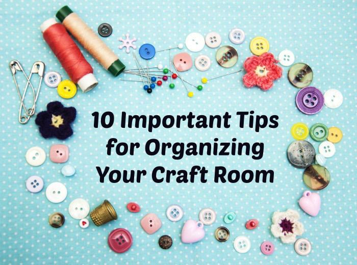 ~ 10 Important Tips for Organizing Your Craft Room