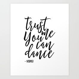 trust me you an dance vodka,funny print,quote prints,wall art,alcohol sign,drink sign,typography art Art Print