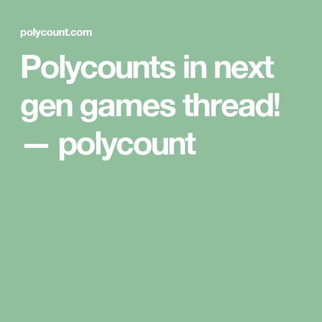 Polycounts in next gen games thread! — polycount