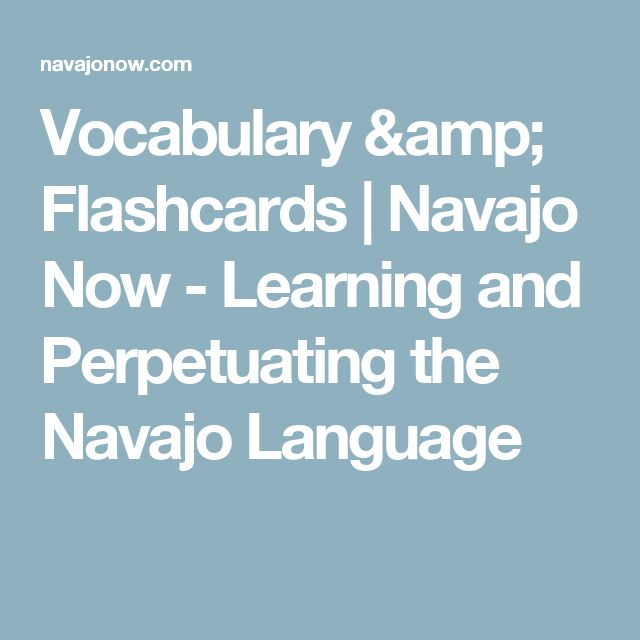 Vocabulary & Flashcards | Navajo Now - Learning and Perpetuating the Navajo Language