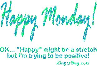 monday jokes | Glitter Graphic Comment: Happy Monday Im Trying To Be Positive Joke