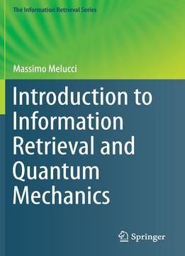 Introduction To Information Retrieval And Quantum Mechanics PDF