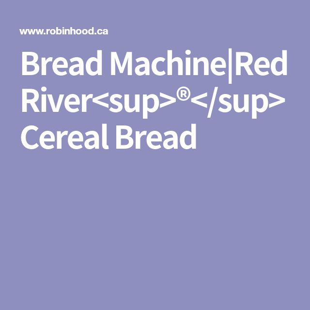 Bread Machine|Red River<sup>®</sup> Cereal Bread