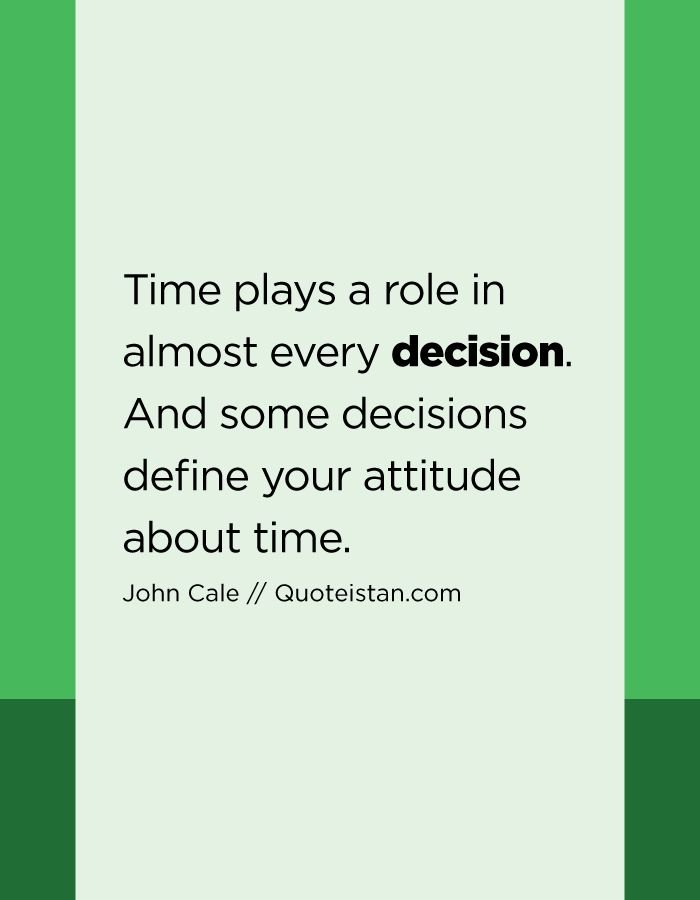 Time plays a role in almost every decision. And some decisions define your attitude about time.