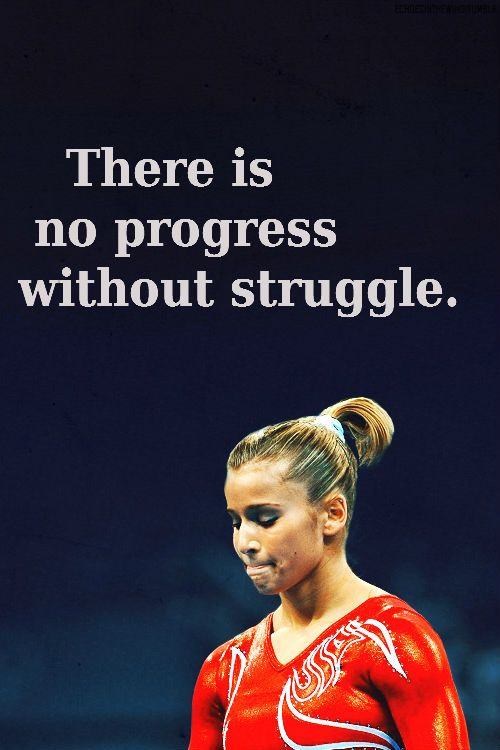 There is no progress without struggle.