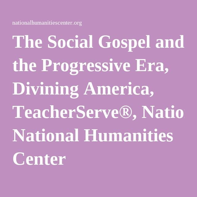 The Social Gospel and the Progressive Era, Divining America, TeacherServe®, National Humanities Center