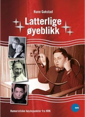 """""""Latterlige øyeblikk - humoristiske høydepunkter fra NRK"""" av Rune Gokstad"""