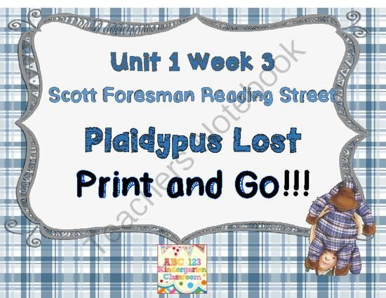 Plaidypus Lost- Print and Go Reading Street Unit 1 Week 3 from ABC 123 Kindergarten Shop on TeachersNotebook.com -  (50 pages)  - You are looking at a Print and Go set over 40 Pages of printable activities for Reading Street Scott Foresman Unit 1 week 3  PLAIDYPUS LOST  you can use these for morning work, homework, class time