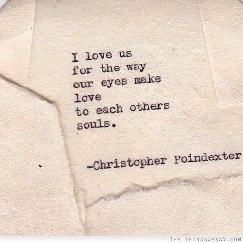 I love us for the way our eyes make love to each others souls