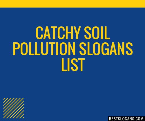 Great soil pollution slogan ideas inc list of the top sayings, phrases, taglines & names with picture examples.
