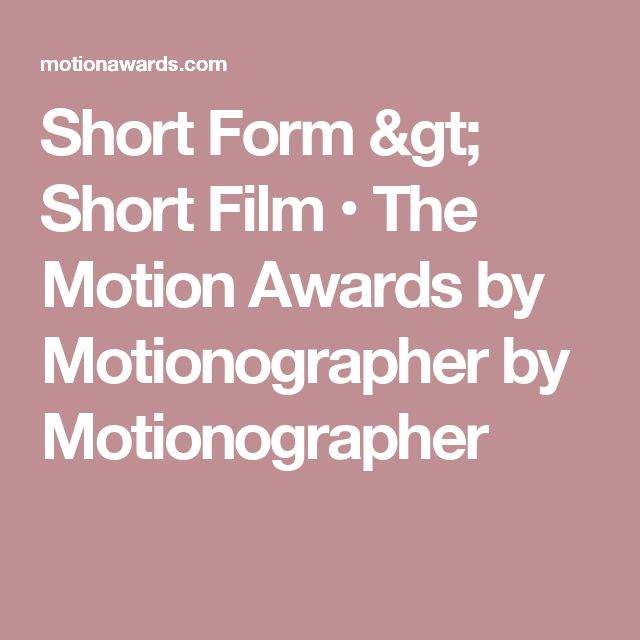 Short Form > Short Film • The Motion Awards by Motionographer by Motionographer