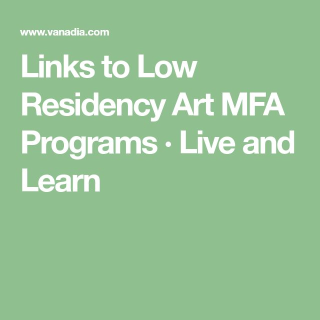 Links to Low Residency Art MFA Programs · Live and Learn