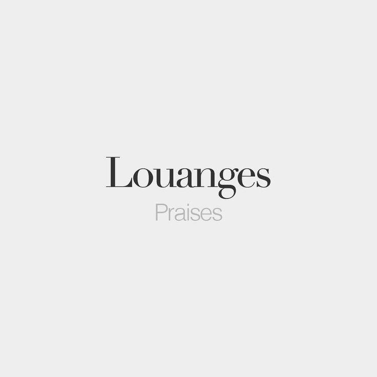 Louanges (feminine word) | Praises | /lwɑʒ/