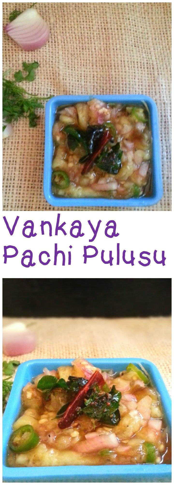 Vankaya Pachi Pulusu - An authentic Andhra side dish recipe containing many raw ingredients. The smoky flavour of the roasted brinjal makes it an interesting recipe