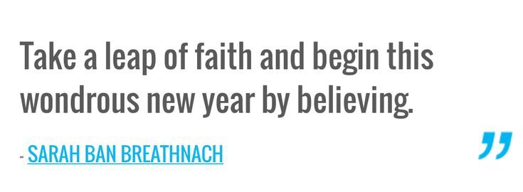 Take A Leap Of Faith And Begin This Wondrous New Year By