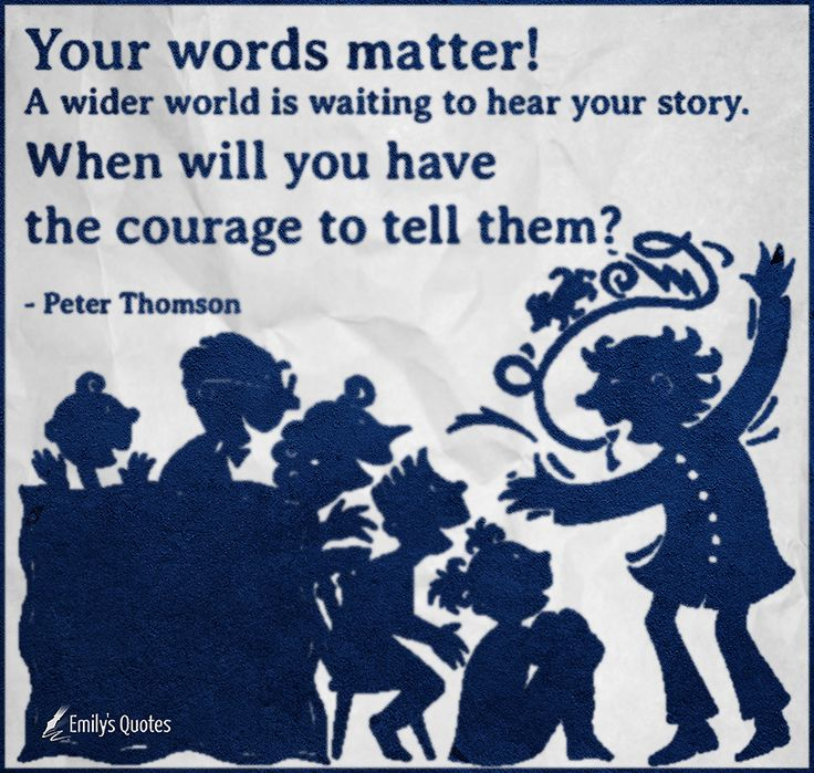 Your words matter! A wider world is waiting to hear your story. When will