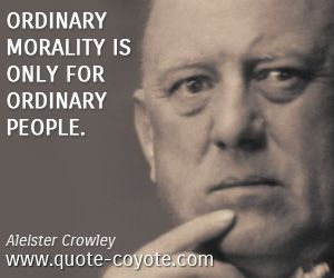 Ordinary morality is only for ordinary people.