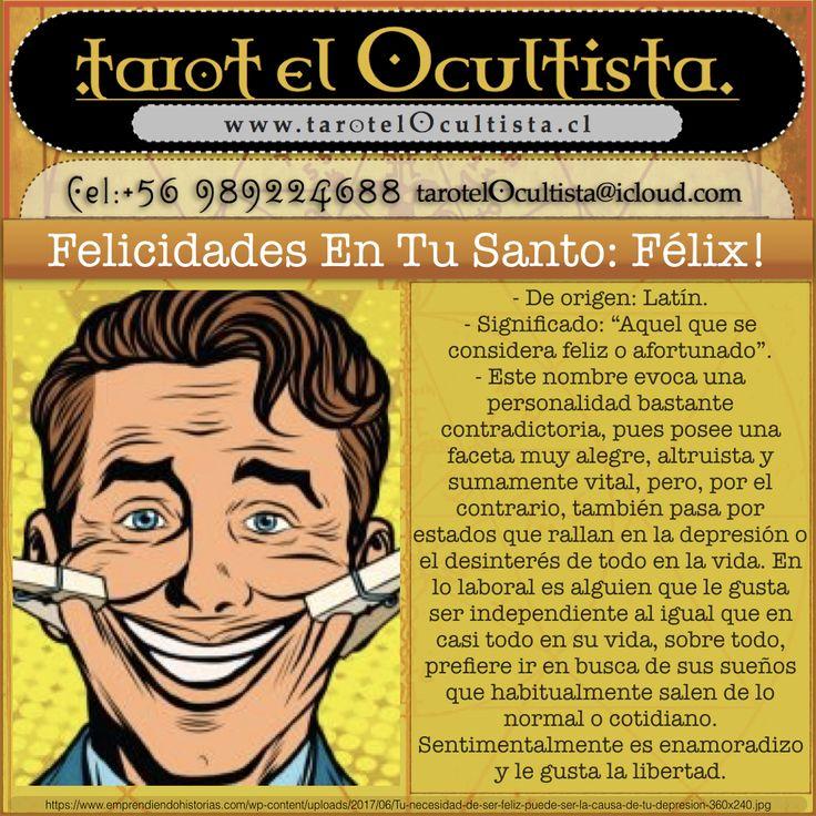 """Felicidades en tu santo: Félix! - De origen: Latín. - Significado: """"Aquel que se considera feliz o afortunado"""". - www.tarotelOcultista.cl / +569 89224688 / tarotelOcultista@icloud.com"""