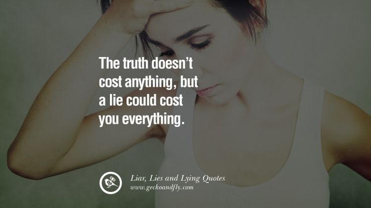 The truth doesn't cost anything, but a lie could cost your everything. 60 Quotes About Liar, Lies and Lying Boyfriend In A Relationship