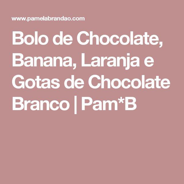 Bolo de Chocolate, Banana, Laranja e Gotas de Chocolate Branco | Pam*B
