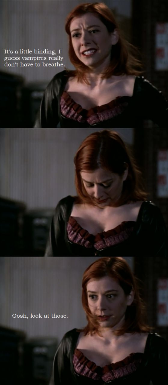 Willow's reaction to her corset, Buffy the Vampire Slayer.