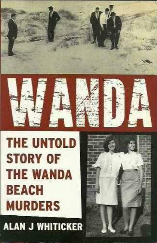 Wanda: The Untold Story Of The Wanda Beach Murders ~ Alan J. Whiticker ~