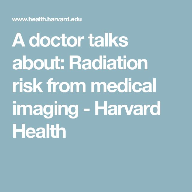 A doctor talks about: Radiation risk from medical imaging - Harvard Health