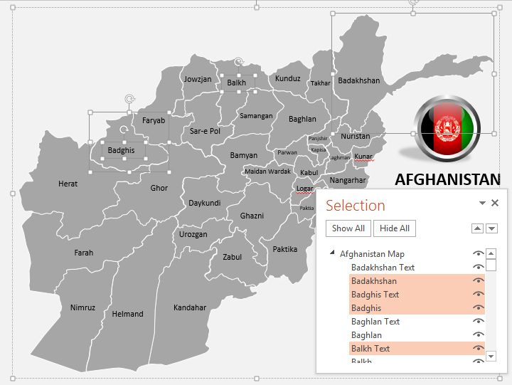 Download our professionally designed #Afghanistan #PowerPoint #Map With #Selection #List. This #powerpoint #map of #Afghanistan is #vector based and can be scaled to ratio easily. Get our editable #map of #Afghanistan now for your upcoming presentation. This royalty free map of Afghanistan and its provinces of ours lets you edit text and values easily and hassle free, and can be used for various #sales, #marketing and #educational PowerPoint #presentations.