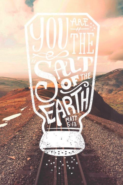 "Matthew 5:13 ""You are the salt of the earth. But what good is salt if it has lost its flavor?"""