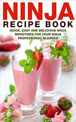 Ninja Formula Book: Quick, Easy And Delicious Ninja Smoothies For Your Ninja Professional Blender (Ninja Bullet Recipe Book, Ninja Blender Recipe Volume, ... and Smoothies for Weight Loss Book 1)