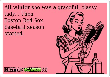 All winter she was a graceful, classy lady... Then Boston Red Sox baseball season started. #Funny #Sports #Meme #LOL #SportsMeme #Baseball #BaseballMeme #RedSox #Boston