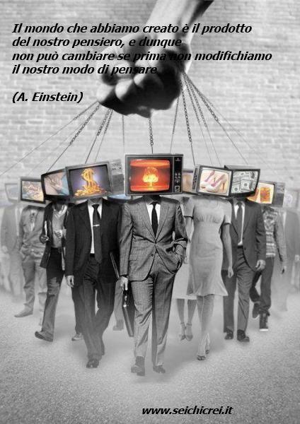Il mondo che abbiamo creato è il prodotto del nostro pensiero ...