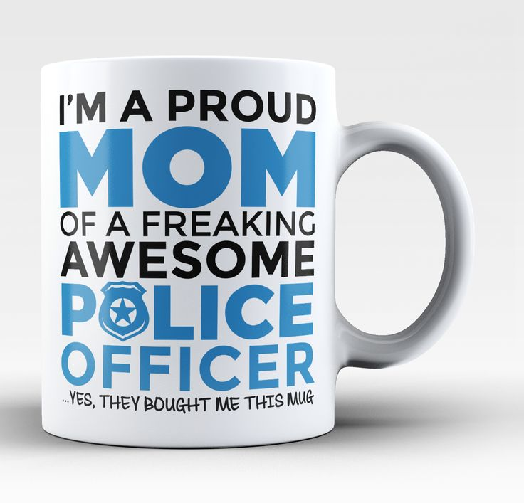 I'm a proud mom of a freaking awesome police officer ...yes, they bought me this mug The perfect coffee mug for any proud mom of an awesome police officer. Order yours now! Take advantage of our Low F