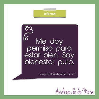 Me doy permiso para estar bien. Soy bienestar puro. | Andrea de la Mora
