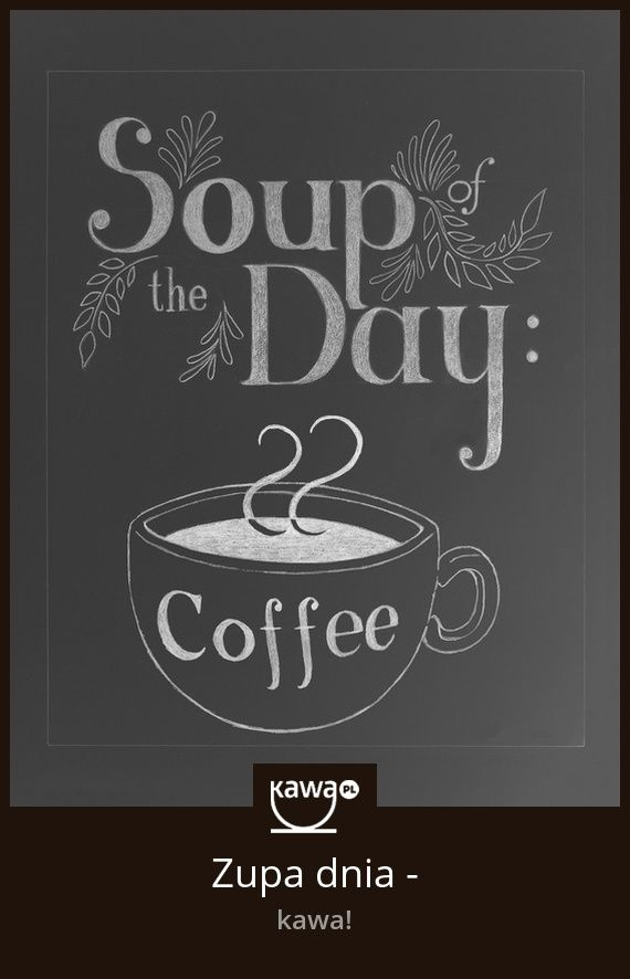 Zupa dnia - kawa!