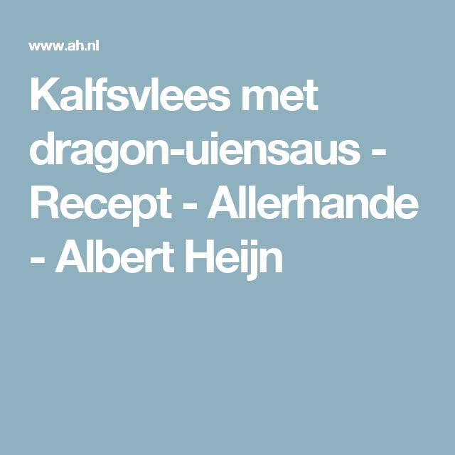 Kalfsvlees met dragon-uiensaus - Recept - Allerhande - Albert Heijn