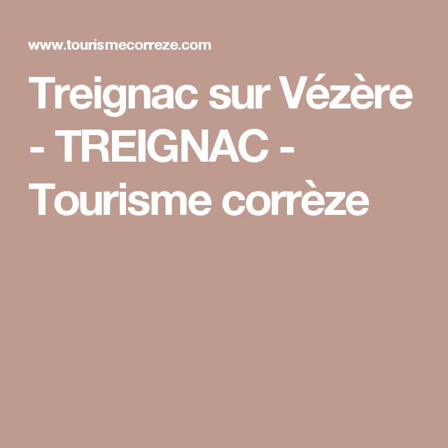 Treignac sur Vézère - TREIGNAC - Tourisme corrèze